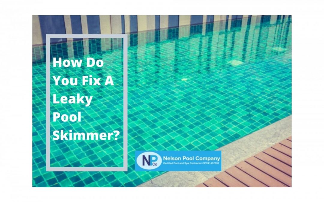 How Do You Fix A Leaky Pool Skimmer?